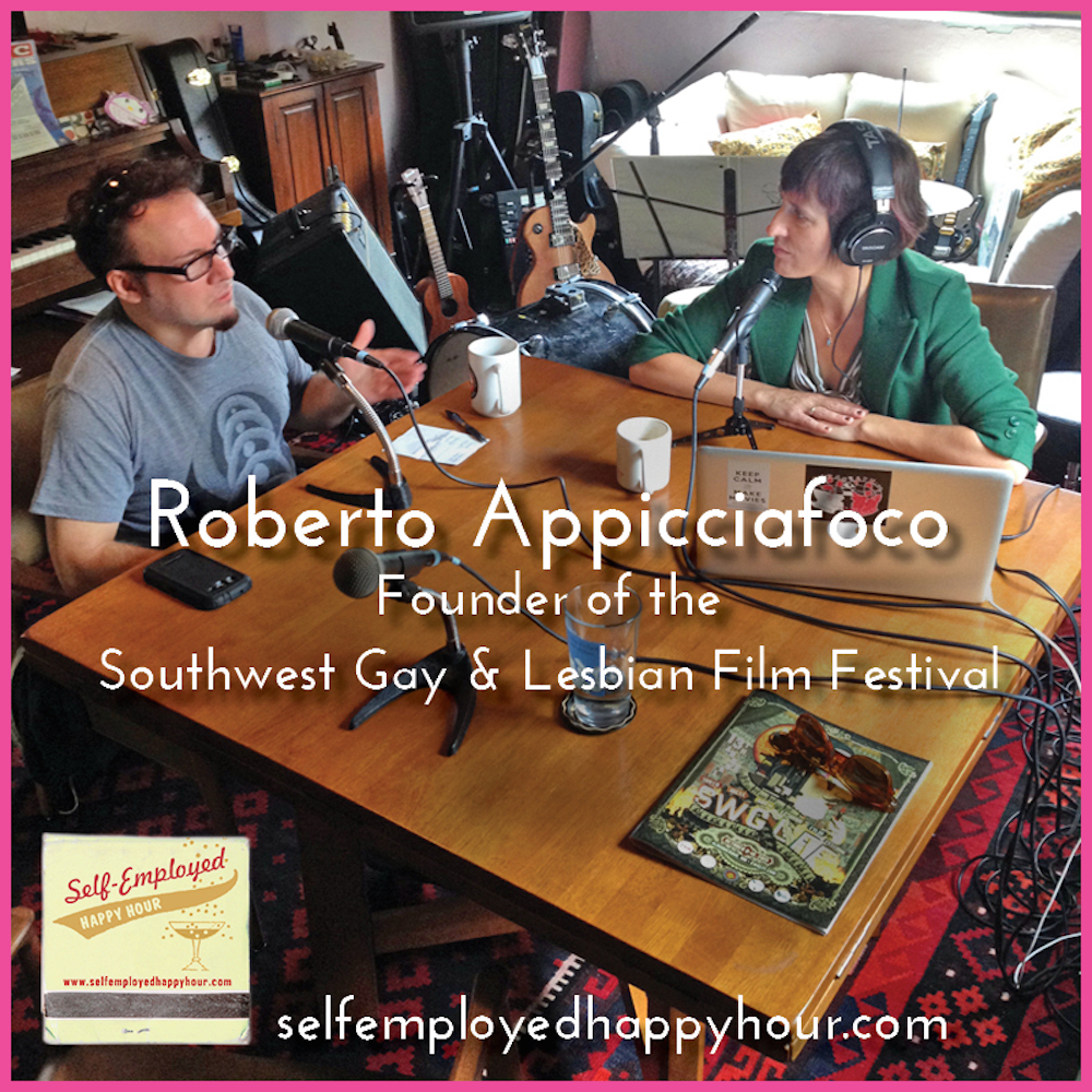 Self-Employed Happy Hour Podcast: Roberto Appicciafoco, Founder of the Southwest Gay and Lesbian Film Festival