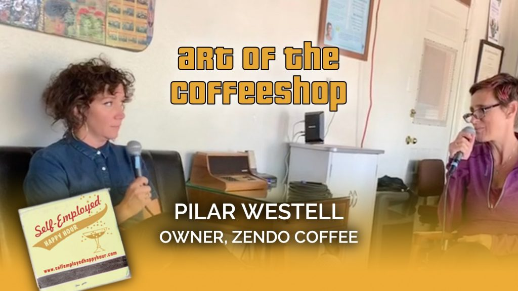 Pilar Westell, Owner of Zendo Coffee - Peri Pakroo, Author and Coach