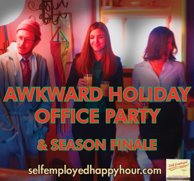 Self-Employed Happy Hour Podcast: Awkward Holiday Office Party & Season Finale