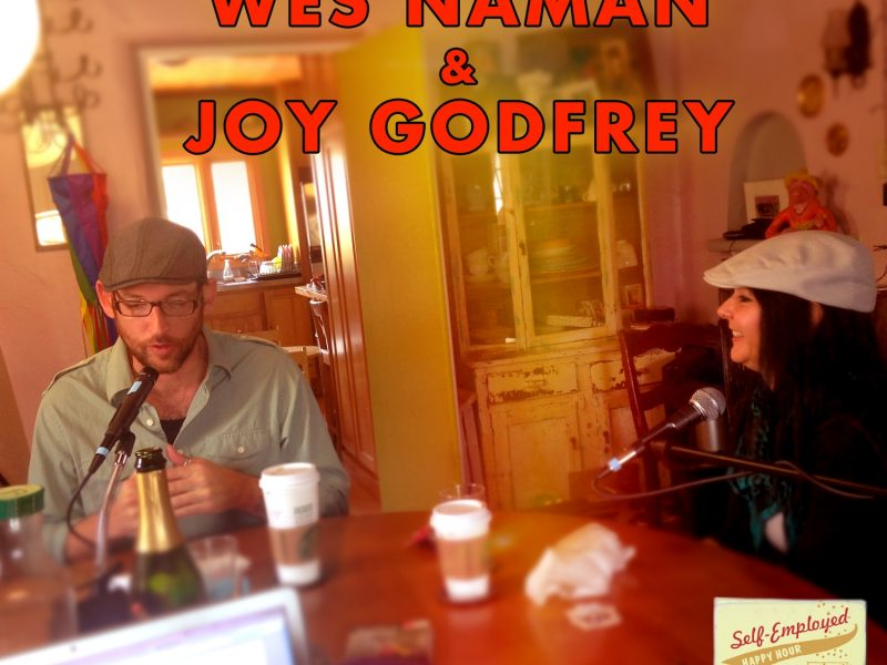 Self-Employed Happy Hour Podcast: Wes Naman & Joy Godfrey