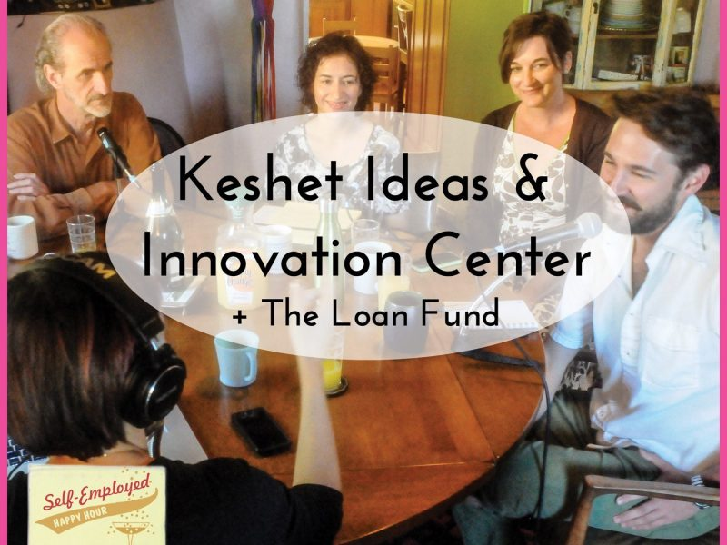 Self-Empoyed Happy Hour Podcast: Keshet Ideas and Innovation Center, and The Loan Fund