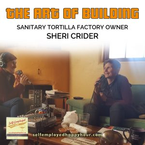 Sheri Crider, Owner of Sanitary Tortilla Factory Art Space - Peri Pakroo, Self-Employment Coach