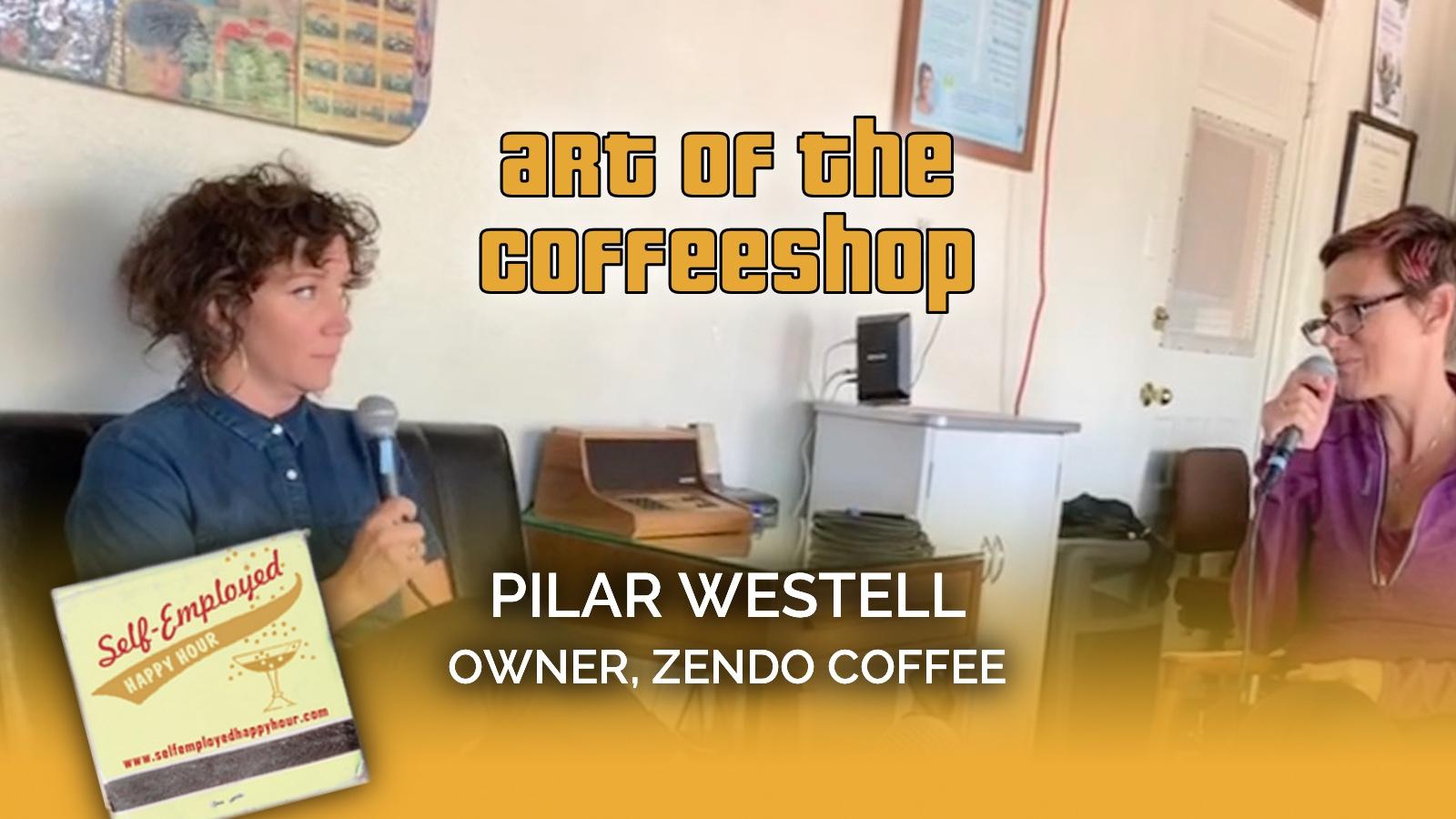 Art of the Coffeeshop: Pilar Westell, Owner of Zendo Coffee
