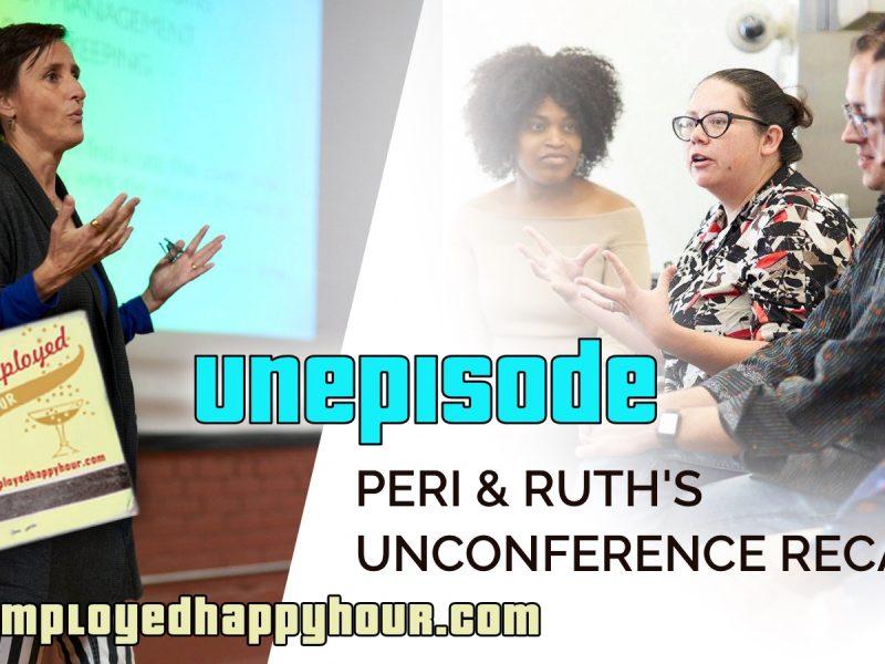 Unepisode: Peri & Ruth's Unconference Recap